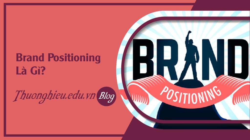 Brand Positioning Là Gì?